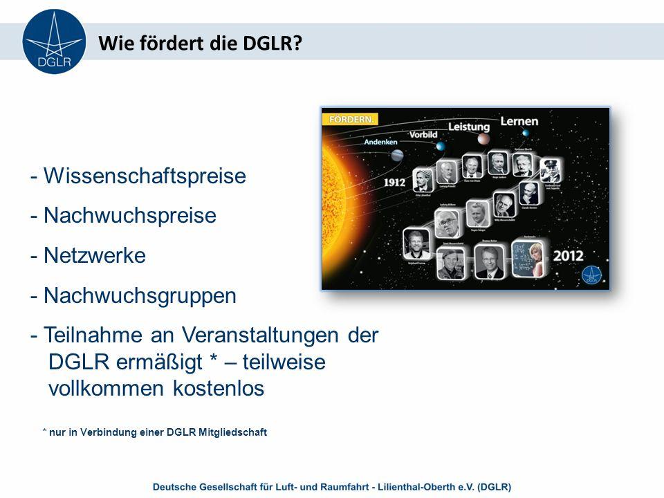 - Wissenschaftspreise - Nachwuchspreise - Netzwerke - Nachwuchsgruppen - Teilnahme an Veranstaltungen der DGLR ermäßigt * – teilweise vollkommen kostenlos * nur in Verbindung einer DGLR Mitgliedschaft Wie fördert die DGLR