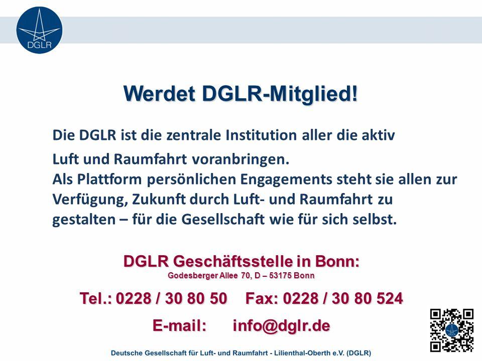 DGLR Geschäftsstelle in Bonn: Godesberger Allee 70, D – 53175 Bonn Tel.: 0228 / 30 80 50 Fax: 0228 / 30 80 524 E-mail: info@dglr.de Werdet DGLR-Mitglied.