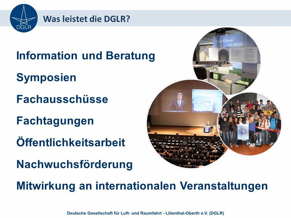 Information und Beratung Symposien Fachausschüsse Fachtagungen Öffentlichkeitsarbeit Nachwuchsförderung Mitwirkung an internationalen Veranstaltungen Was leistet die DGLR?