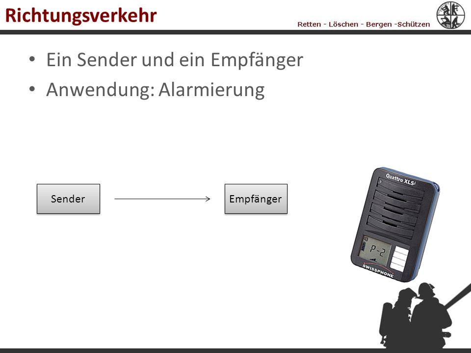 Richtungsverkehr Ein Sender und ein Empfänger Anwendung: Alarmierung Sender Empfänger