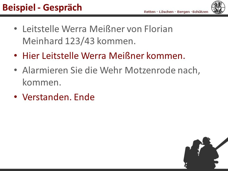 Beispiel - Gespräch Leitstelle Werra Meißner von Florian Meinhard 123/43 kommen. Hier Leitstelle Werra Meißner kommen. Alarmieren Sie die Wehr Motzenr