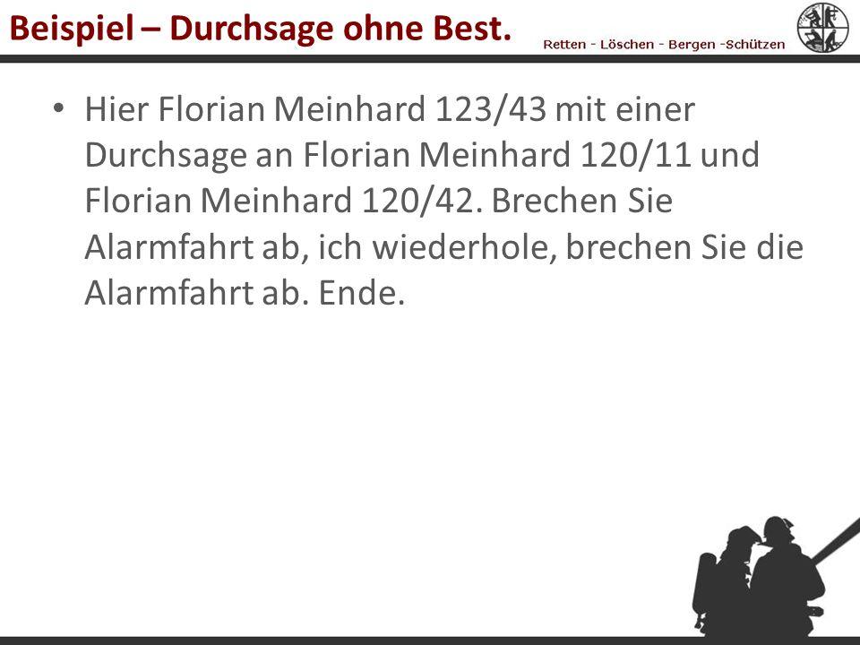 Beispiel – Durchsage ohne Best. Hier Florian Meinhard 123/43 mit einer Durchsage an Florian Meinhard 120/11 und Florian Meinhard 120/42. Brechen Sie A