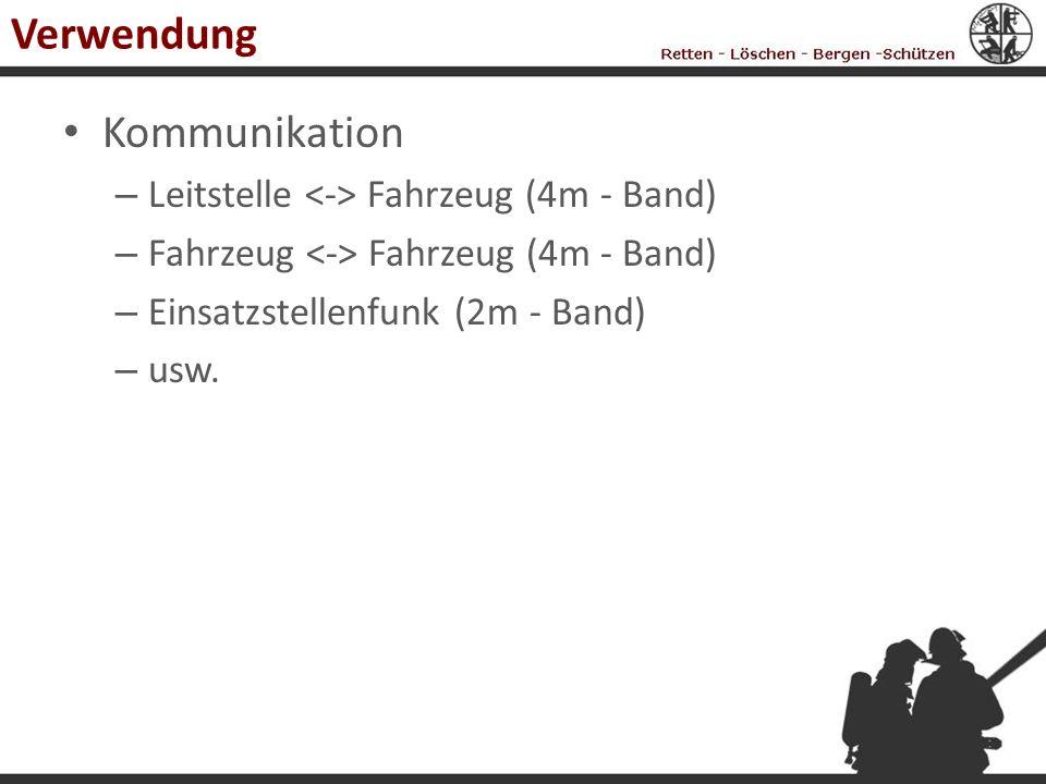 Verwendung Kommunikation – Leitstelle Fahrzeug (4m - Band) – Fahrzeug Fahrzeug (4m - Band) – Einsatzstellenfunk (2m - Band) – usw.