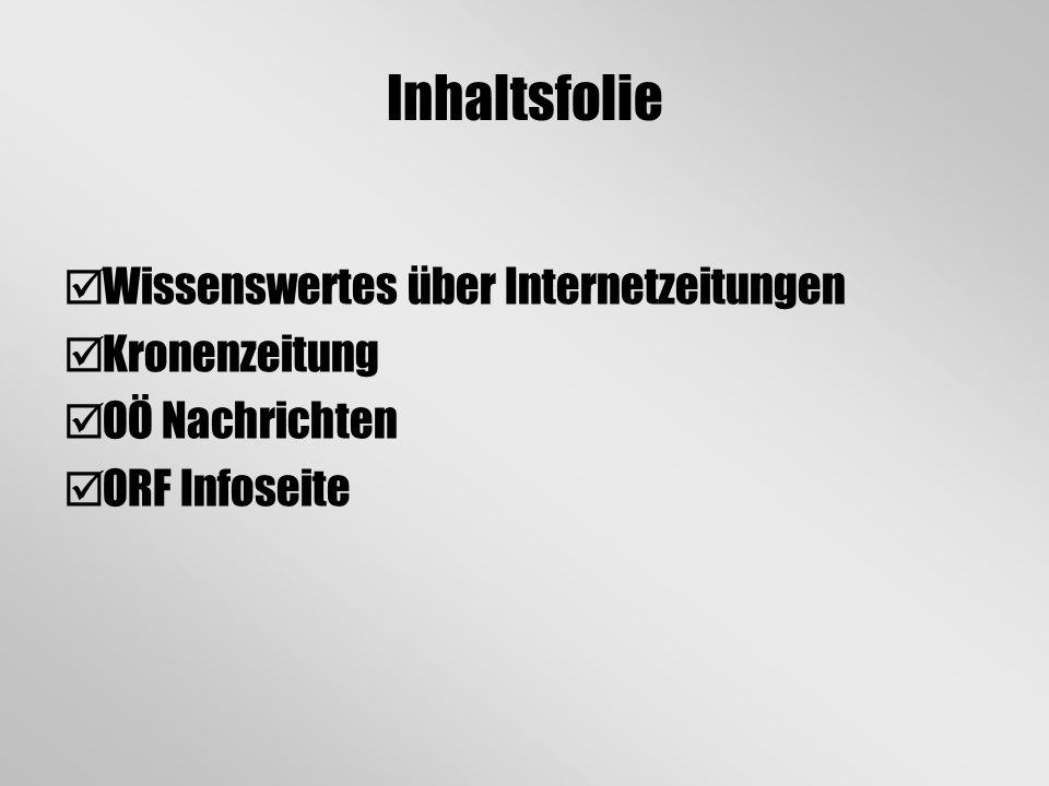 Inhaltsfolie Wissenswertes über Internetzeitungen Kronenzeitung OÖ Nachrichten ORF Infoseite