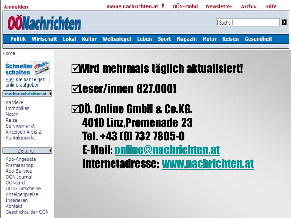 Wird mehrmals täglich aktualisiert! Leser/innen 827.000! OÖ. Online GmbH & Co.KG. 4010 Linz,Promenade 23 Tel. +43 (0) 732 7805-0 E-Mail: online@nachri