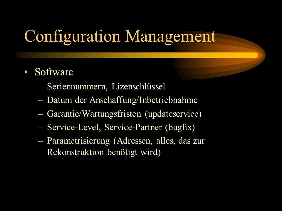 Configuration Management Software –Seriennummern, Lizenschlüssel –Datum der Anschaffung/Inbetriebnahme –Garantie/Wartungsfristen (updateservice) –Service-Level, Service-Partner (bugfix) –Parametrisierung (Adressen, alles, das zur Rekonstruktion benötigt wird)