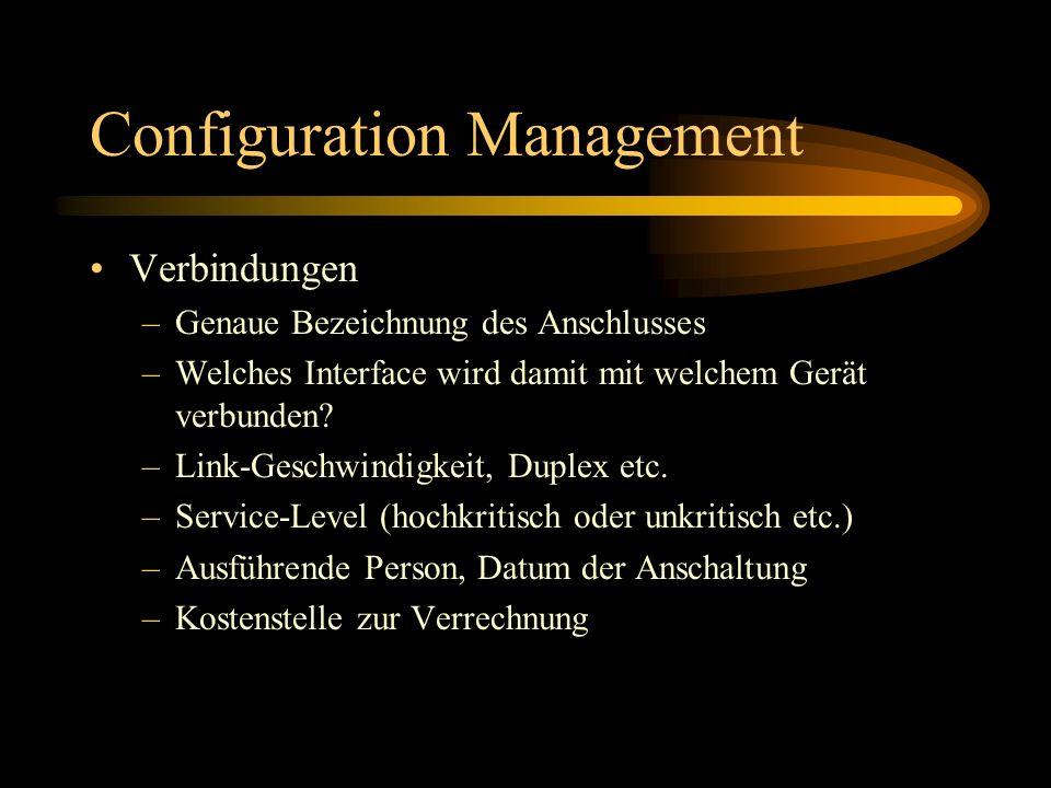 Configuration Management Verbindungen –Genaue Bezeichnung des Anschlusses –Welches Interface wird damit mit welchem Gerät verbunden? –Link-Geschwindig