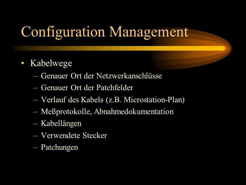 Configuration Management Kabelwege –Genauer Ort der Netzwerkanschlüsse –Genauer Ort der Patchfelder –Verlauf des Kabels (z.B.
