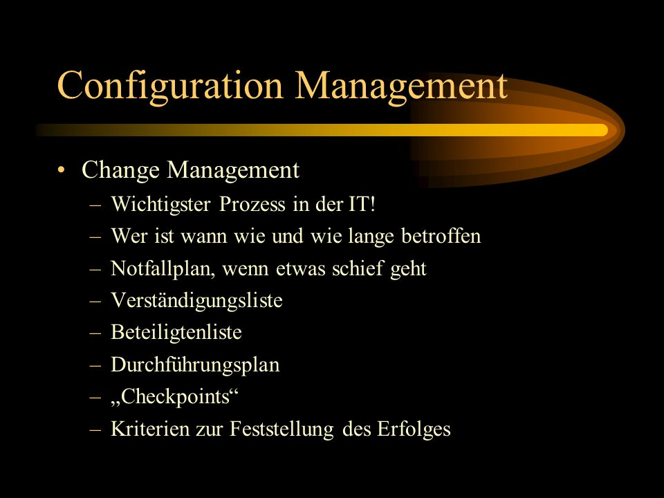 Configuration Management Change Management –Wichtigster Prozess in der IT.