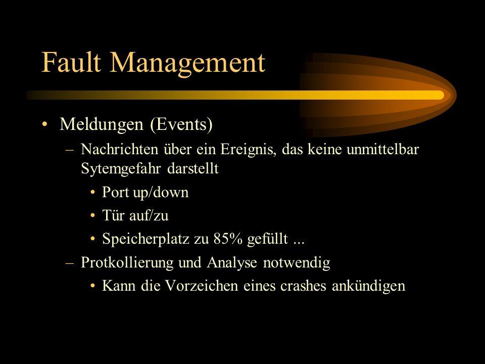 Fault Management Meldungen (Events) –Nachrichten über ein Ereignis, das keine unmittelbar Sytemgefahr darstellt Port up/down Tür auf/zu Speicherplatz zu 85% gefüllt...