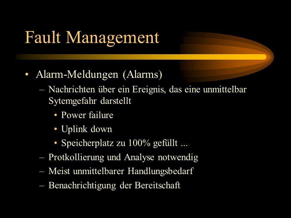 Fault Management Alarm-Meldungen (Alarms) –Nachrichten über ein Ereignis, das eine unmittelbar Sytemgefahr darstellt Power failure Uplink down Speiche