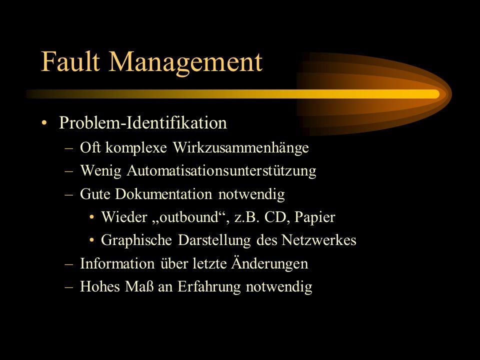 Fault Management Problem-Identifikation –Oft komplexe Wirkzusammenhänge –Wenig Automatisationsunterstützung –Gute Dokumentation notwendig Wieder outbound, z.B.