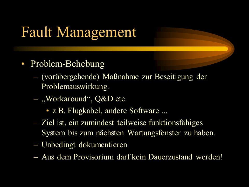 Fault Management Problem-Behebung –(vorübergehende) Maßnahme zur Beseitigung der Problemauswirkung. –Workaround, Q&D etc. z.B. Flugkabel, andere Softw