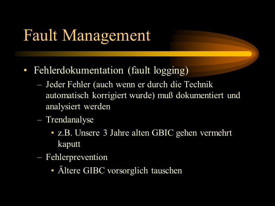 Fault Management Fehlerdokumentation (fault logging) –Jeder Fehler (auch wenn er durch die Technik automatisch korrigiert wurde) muß dokumentiert und analysiert werden –Trendanalyse z.B.