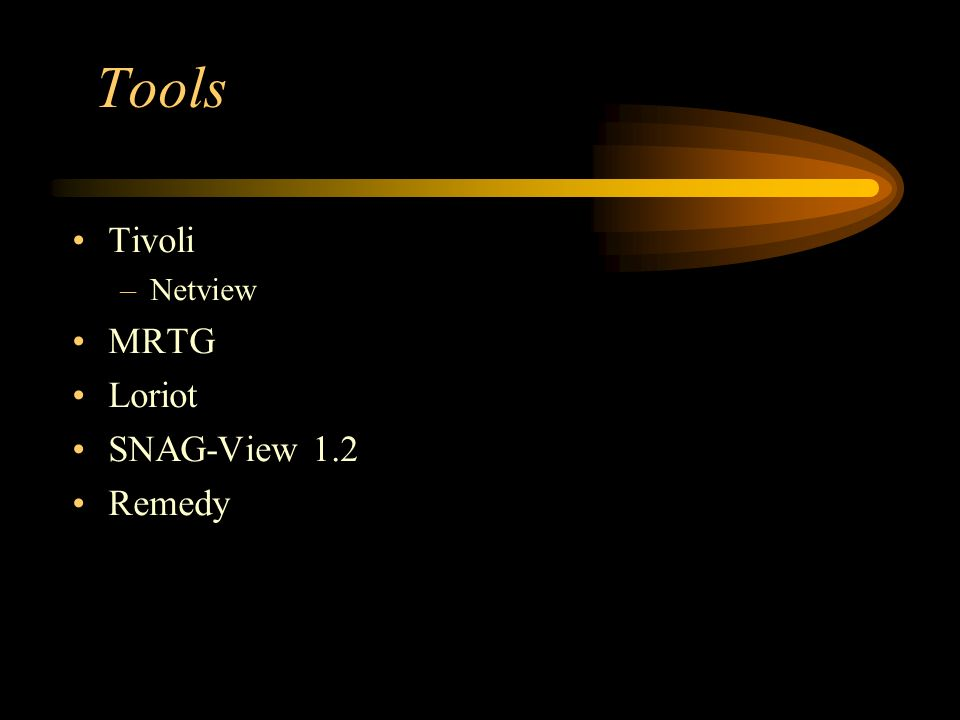 Tools Tivoli –Netview MRTG Loriot SNAG-View 1.2 Remedy