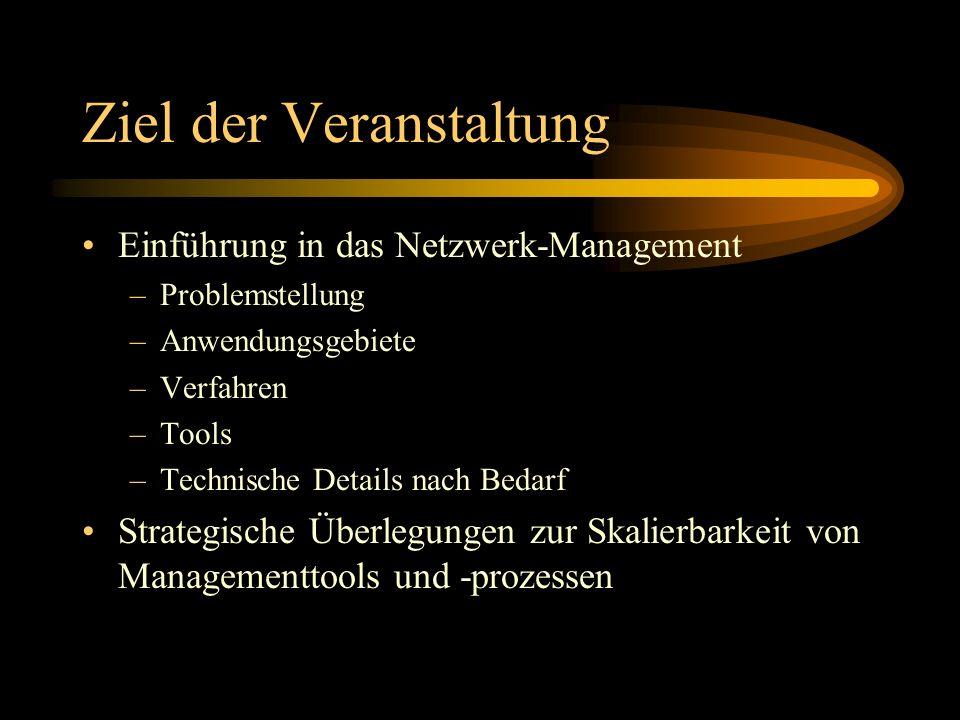 Ziel der Veranstaltung Einführung in das Netzwerk-Management –Problemstellung –Anwendungsgebiete –Verfahren –Tools –Technische Details nach Bedarf Strategische Überlegungen zur Skalierbarkeit von Managementtools und -prozessen