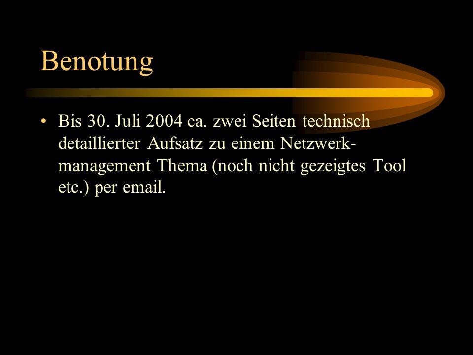 Benotung Bis 30. Juli 2004 ca. zwei Seiten technisch detaillierter Aufsatz zu einem Netzwerk- management Thema (noch nicht gezeigtes Tool etc.) per em