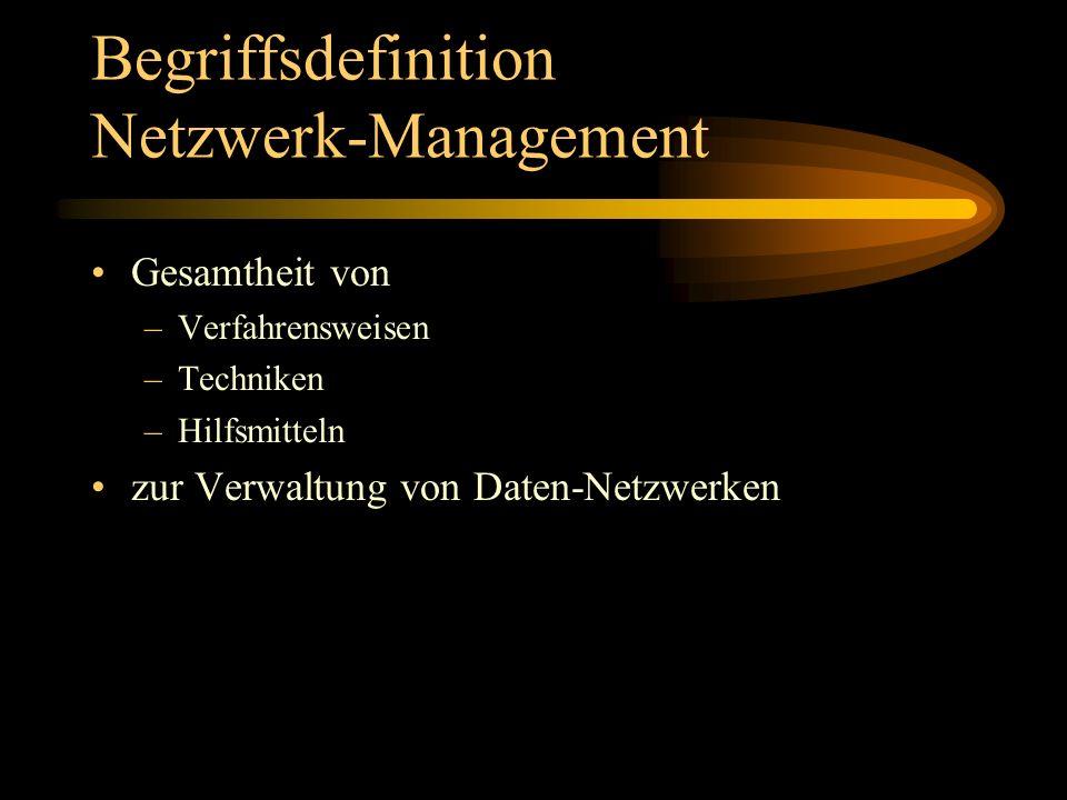 Begriffsdefinition Netzwerk-Management Gesamtheit von –Verfahrensweisen –Techniken –Hilfsmitteln zur Verwaltung von Daten-Netzwerken