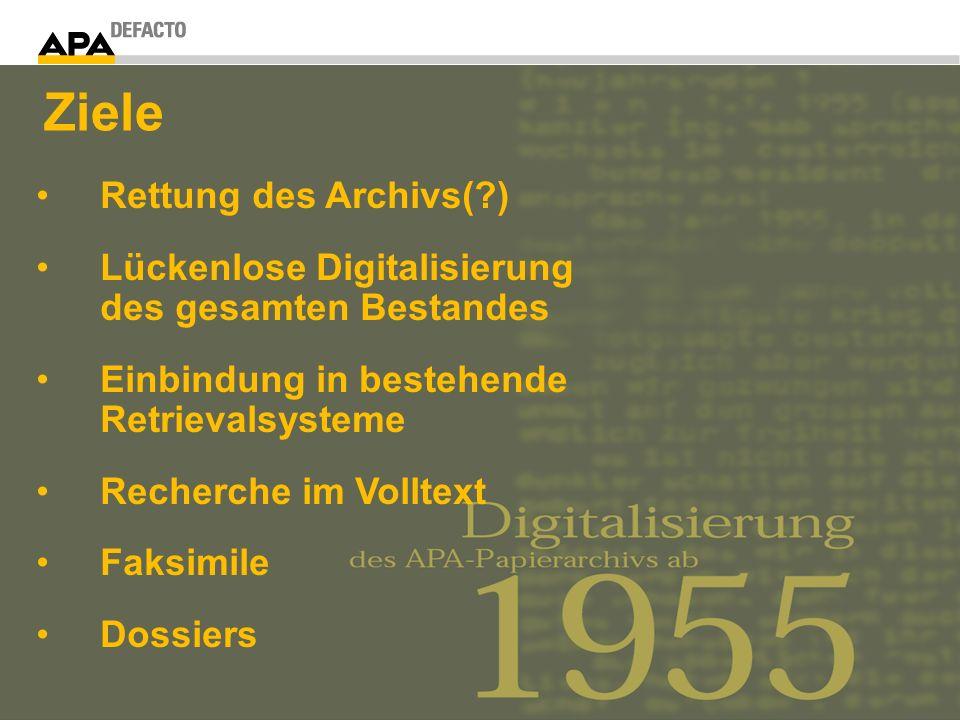Rettung des Archivs( ) Lückenlose Digitalisierung des gesamten Bestandes Einbindung in bestehende Retrievalsysteme Recherche im Volltext Faksimile Dossiers Ziele