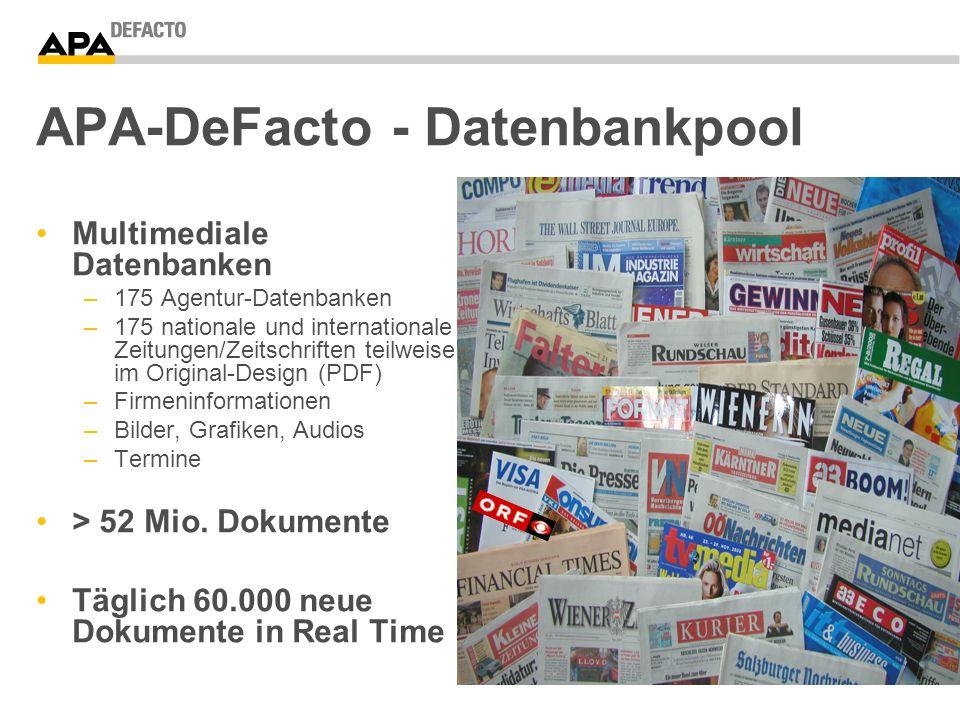 APA-DeFacto - Datenbankpool Multimediale Datenbanken –175 Agentur-Datenbanken –175 nationale und internationale Zeitungen/Zeitschriften teilweise im Original-Design (PDF) –Firmeninformationen –Bilder, Grafiken, Audios –Termine > 52 Mio.