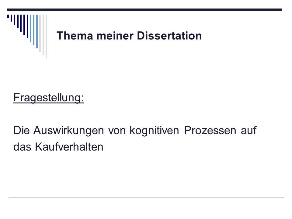 Thema meiner Dissertation Fragestellung: Die Auswirkungen von kognitiven Prozessen auf das Kaufverhalten
