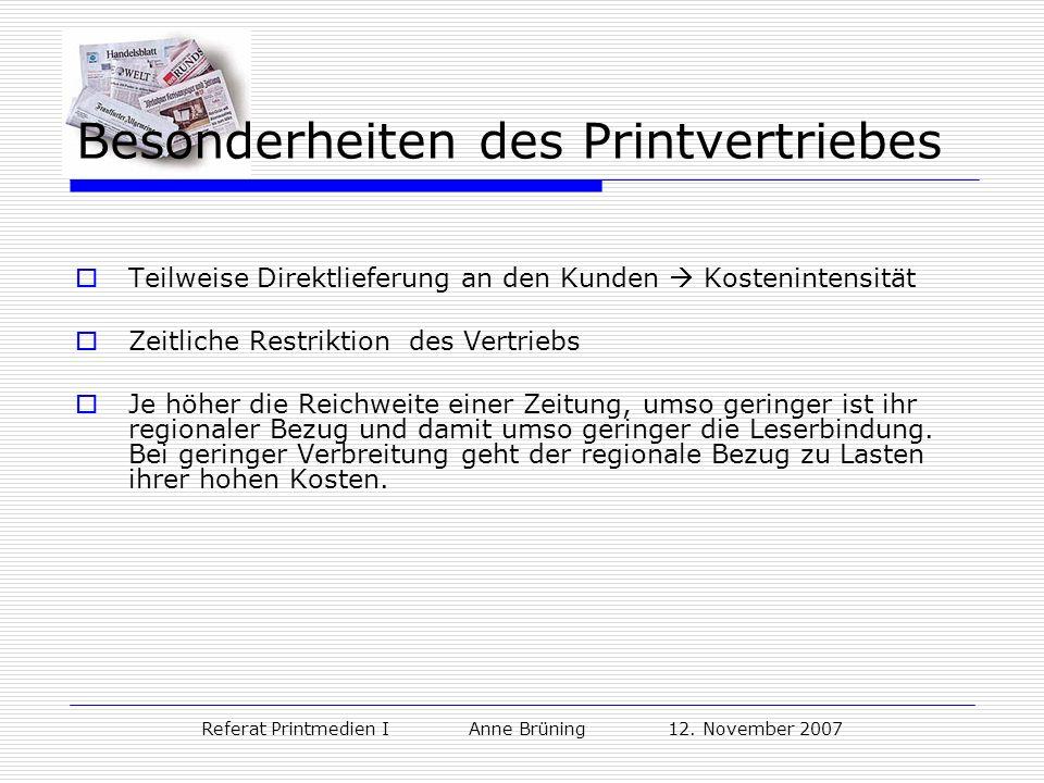 Referat Printmedien I Anne Brüning 12. November 2007 Besonderheiten des Printvertriebes Teilweise Direktlieferung an den Kunden Kostenintensität Zeitl