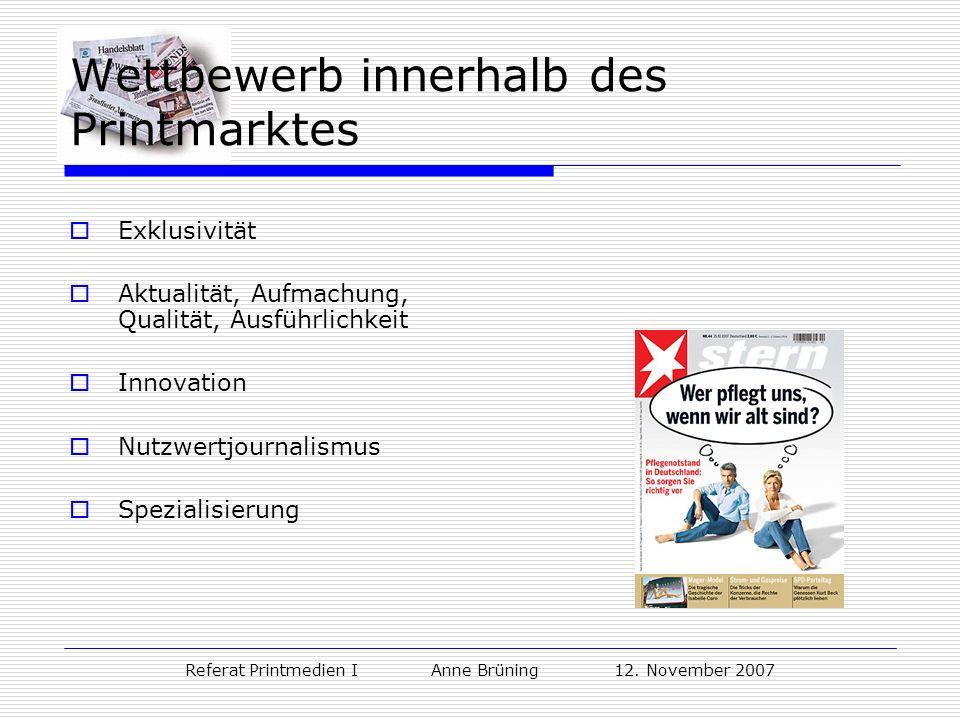Referat Printmedien I Anne Brüning 12. November 2007 Wettbewerb innerhalb des Printmarktes Exklusivität Aktualität, Aufmachung, Qualität, Ausführlichk