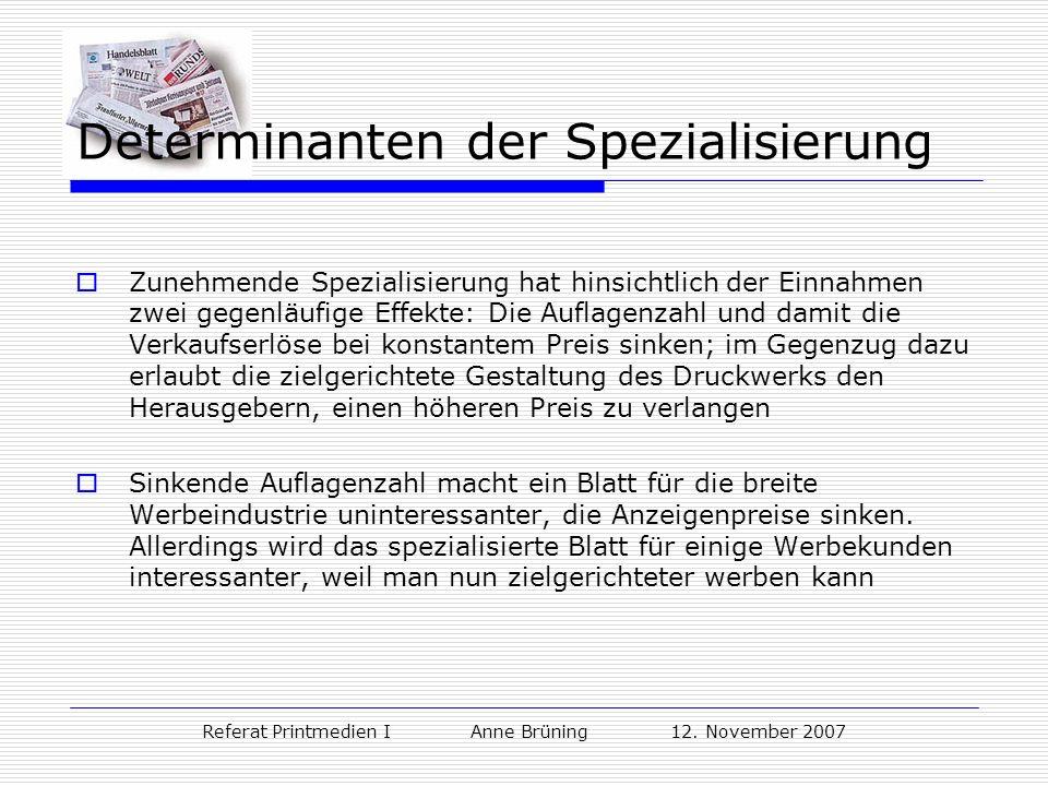 Referat Printmedien I Anne Brüning 12. November 2007 Determinanten der Spezialisierung Zunehmende Spezialisierung hat hinsichtlich der Einnahmen zwei