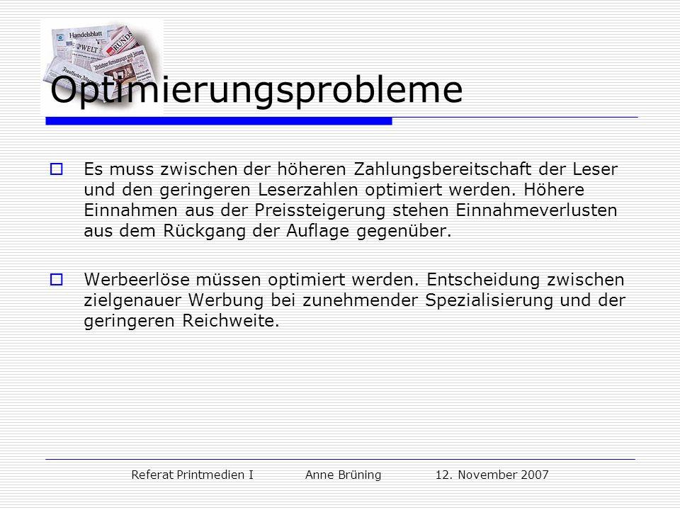 Referat Printmedien I Anne Brüning 12. November 2007 Optimierungsprobleme Es muss zwischen der höheren Zahlungsbereitschaft der Leser und den geringer