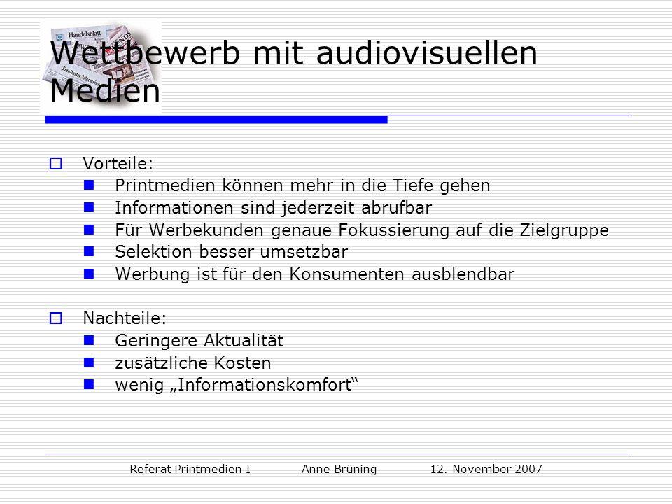 Referat Printmedien I Anne Brüning 12. November 2007 Wettbewerb mit audiovisuellen Medien Vorteile: Printmedien können mehr in die Tiefe gehen Informa