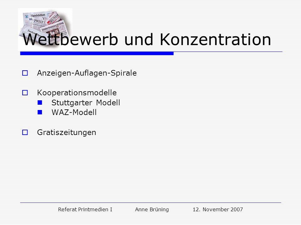 Referat Printmedien I Anne Brüning 12. November 2007 Wettbewerb und Konzentration Anzeigen-Auflagen-Spirale Kooperationsmodelle Stuttgarter Modell WAZ