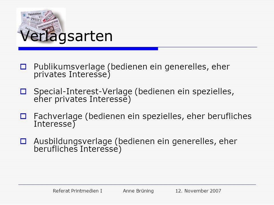 Referat Printmedien I Anne Brüning 12. November 2007 Verlagsarten Publikumsverlage (bedienen ein generelles, eher privates Interesse) Special-Interest