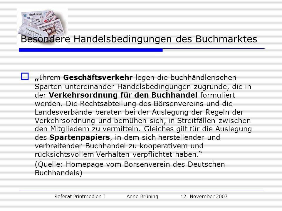Referat Printmedien I Anne Brüning 12. November 2007 Besondere Handelsbedingungen des Buchmarktes Ihrem Geschäftsverkehr legen die buchhändlerischen S