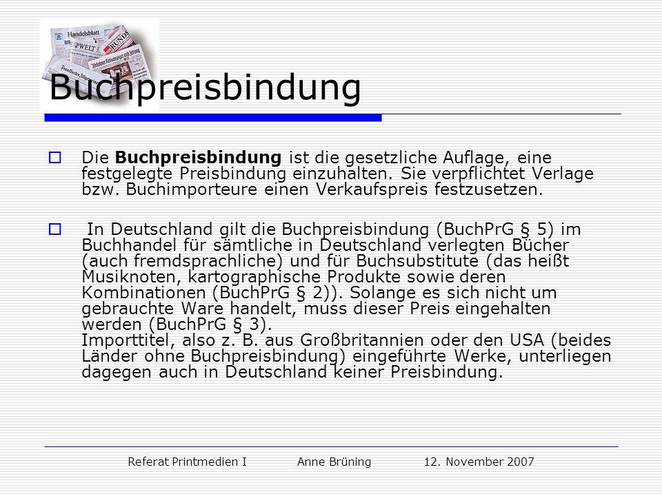 Referat Printmedien I Anne Brüning 12. November 2007 Buchpreisbindung Die Buchpreisbindung ist die gesetzliche Auflage, eine festgelegte Preisbindung