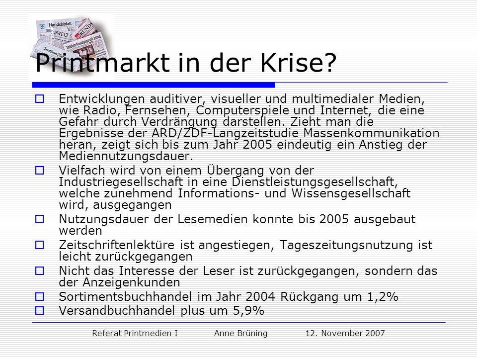 Referat Printmedien I Anne Brüning 12. November 2007 Printmarkt in der Krise? Entwicklungen auditiver, visueller und multimedialer Medien, wie Radio,
