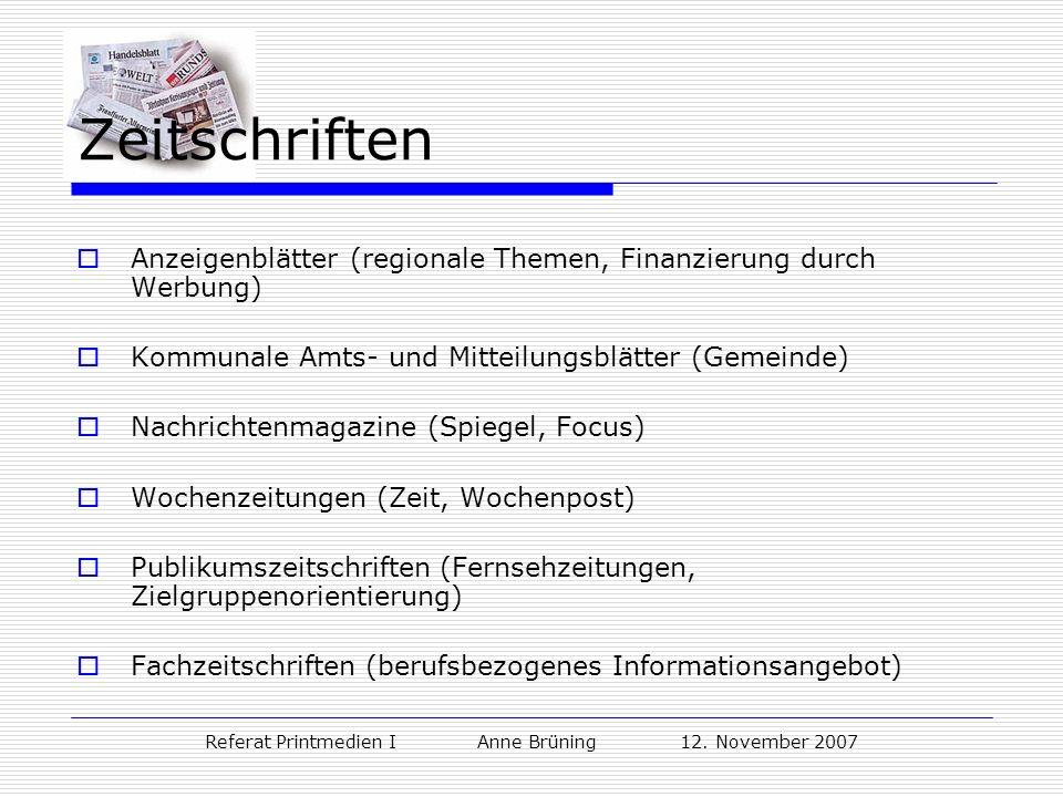 Referat Printmedien I Anne Brüning 12. November 2007 Zeitschriften Anzeigenblätter (regionale Themen, Finanzierung durch Werbung) Kommunale Amts- und