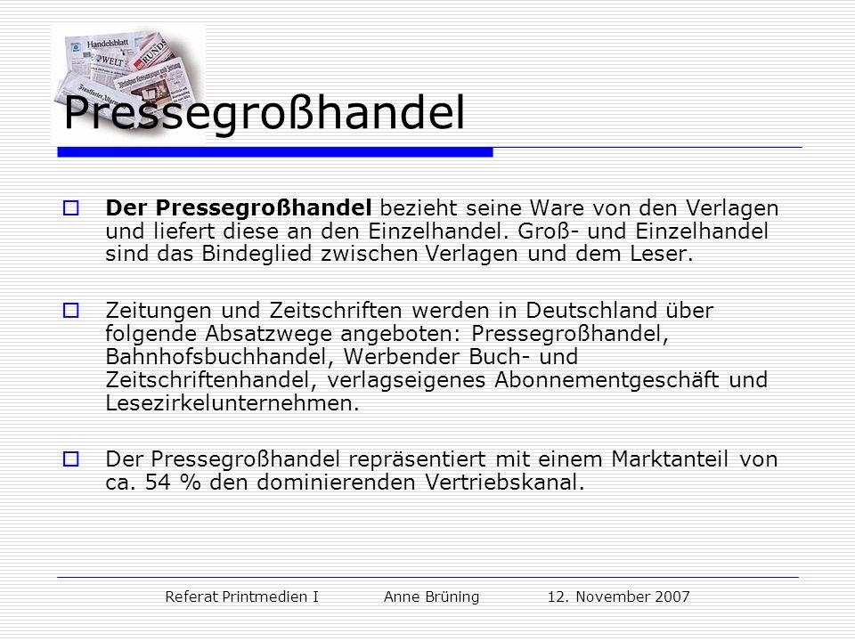 Referat Printmedien I Anne Brüning 12. November 2007 Pressegroßhandel Der Pressegroßhandel bezieht seine Ware von den Verlagen und liefert diese an de