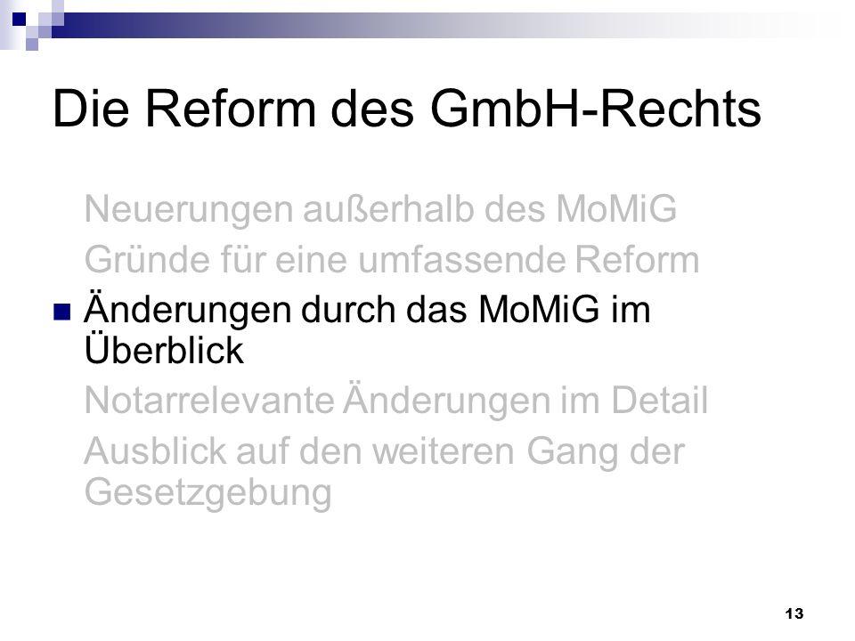 13 Die Reform des GmbH-Rechts Neuerungen außerhalb des MoMiG Gründe für eine umfassende Reform Änderungen durch das MoMiG im Überblick Notarrelevante