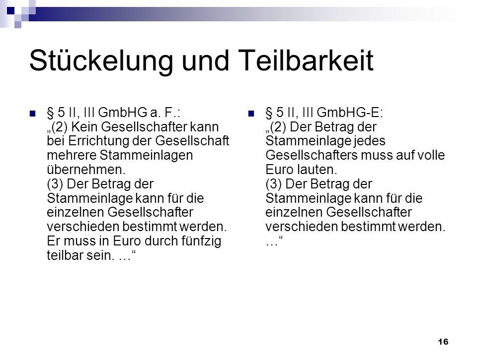 16 Stückelung und Teilbarkeit § 5 II, III GmbHG a. F.: (2) Kein Gesellschafter kann bei Errichtung der Gesellschaft mehrere Stammeinlagen übernehmen.