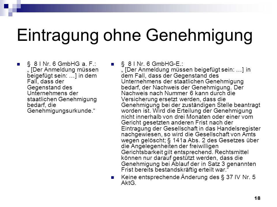18 Eintragung ohne Genehmigung § 8 I Nr. 6 GmbHG a. F.: [Der Anmeldung müssen beigefügt sein: …] in dem Fall, dass der Gegenstand des Unternehmens der
