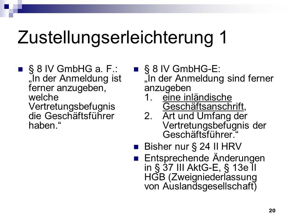 20 Zustellungserleichterung 1 § 8 IV GmbHG a. F.: In der Anmeldung ist ferner anzugeben, welche Vertretungsbefugnis die Geschäftsführer haben. § 8 IV