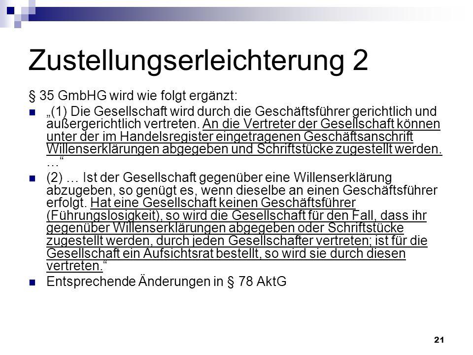 21 Zustellungserleichterung 2 § 35 GmbHG wird wie folgt ergänzt: (1) Die Gesellschaft wird durch die Geschäftsführer gerichtlich und außergerichtlich