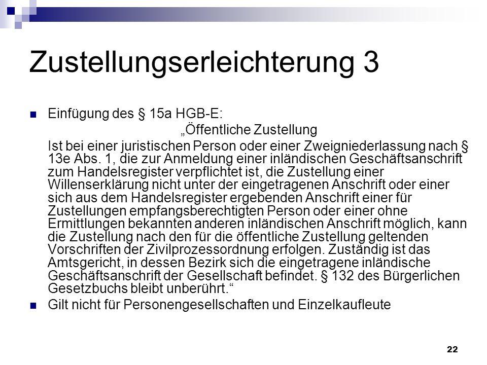 22 Zustellungserleichterung 3 Einfügung des § 15a HGB-E: Öffentliche Zustellung Ist bei einer juristischen Person oder einer Zweigniederlassung nach §