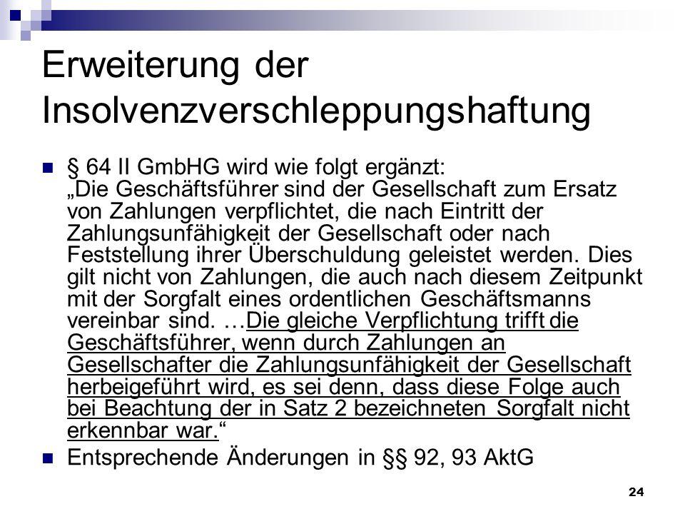 24 Erweiterung der Insolvenzverschleppungshaftung § 64 II GmbHG wird wie folgt ergänzt: Die Geschäftsführer sind der Gesellschaft zum Ersatz von Zahlu