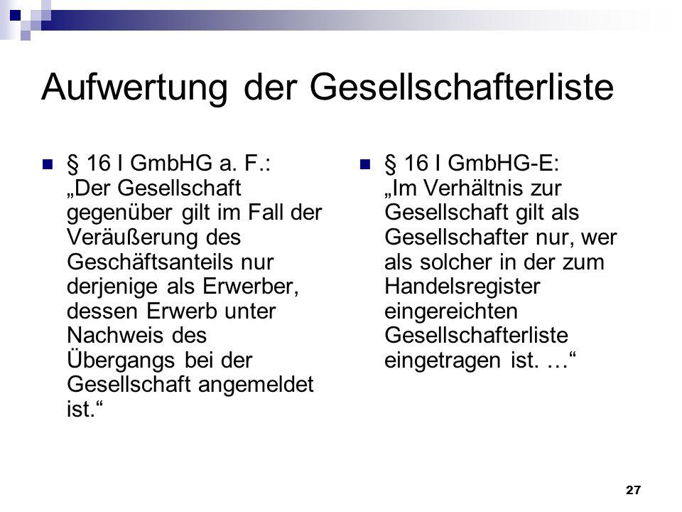 27 Aufwertung der Gesellschafterliste § 16 I GmbHG a. F.: Der Gesellschaft gegenüber gilt im Fall der Veräußerung des Geschäftsanteils nur derjenige a