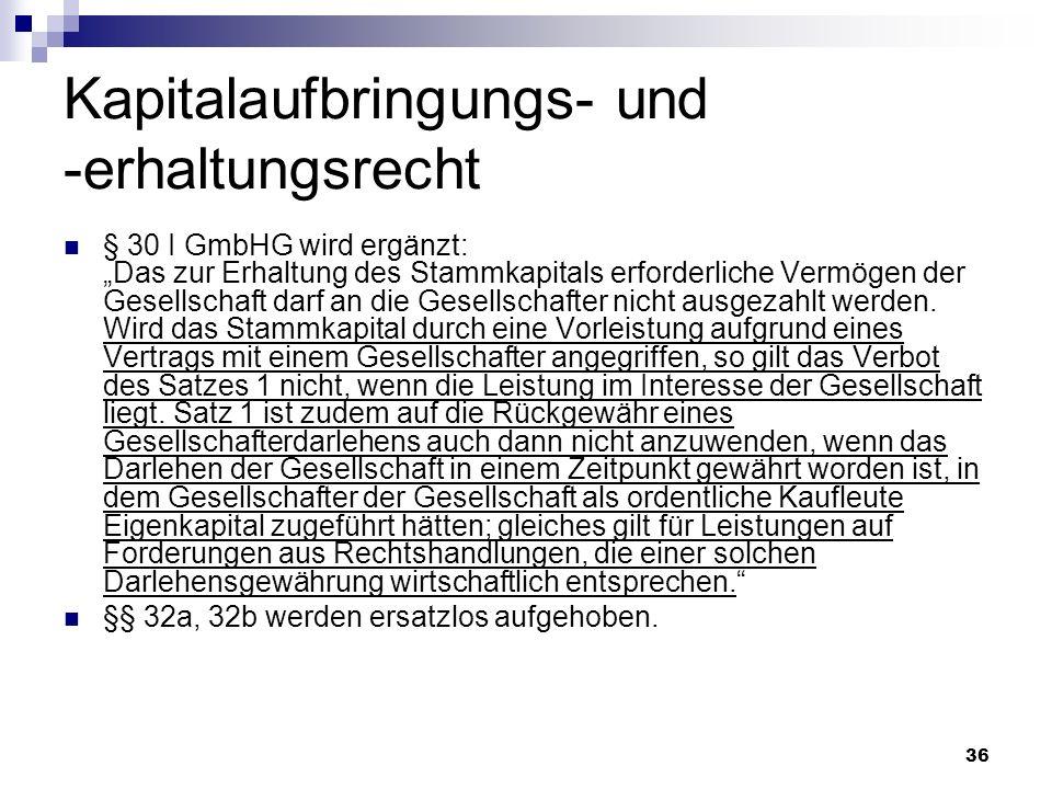 36 Kapitalaufbringungs- und -erhaltungsrecht § 30 I GmbHG wird ergänzt: Das zur Erhaltung des Stammkapitals erforderliche Vermögen der Gesellschaft da