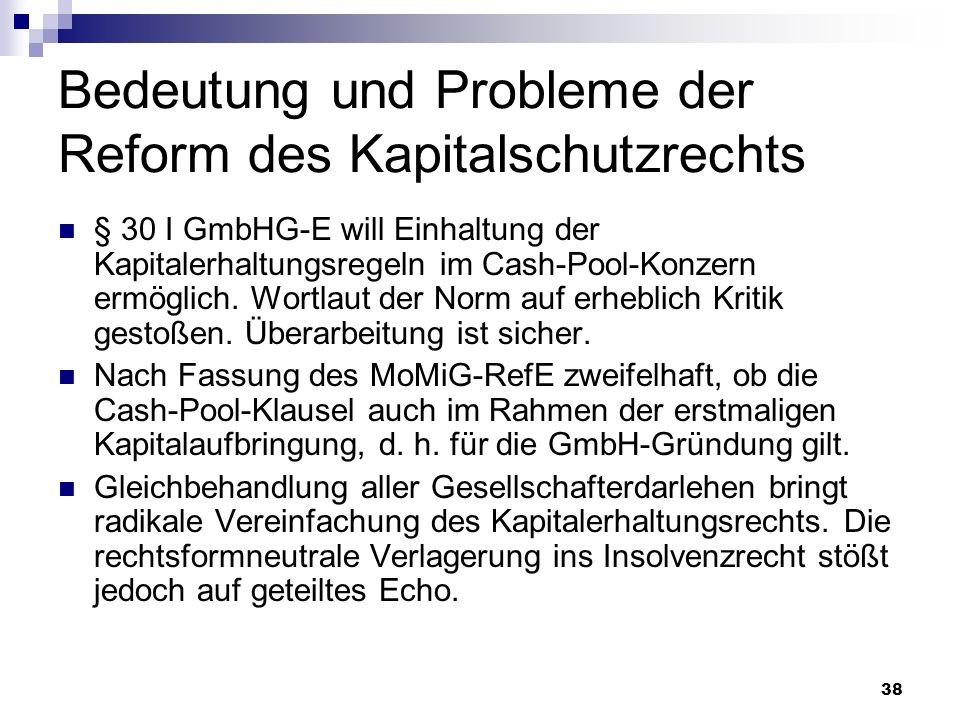 38 Bedeutung und Probleme der Reform des Kapitalschutzrechts § 30 I GmbHG-E will Einhaltung der Kapitalerhaltungsregeln im Cash-Pool-Konzern ermöglich