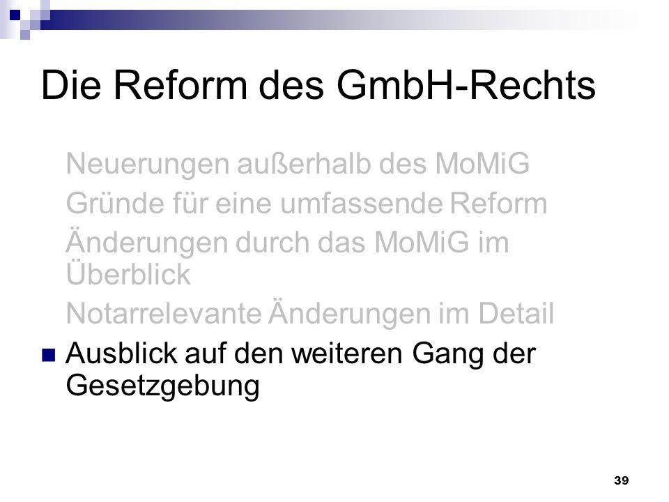 39 Die Reform des GmbH-Rechts Neuerungen außerhalb des MoMiG Gründe für eine umfassende Reform Änderungen durch das MoMiG im Überblick Notarrelevante