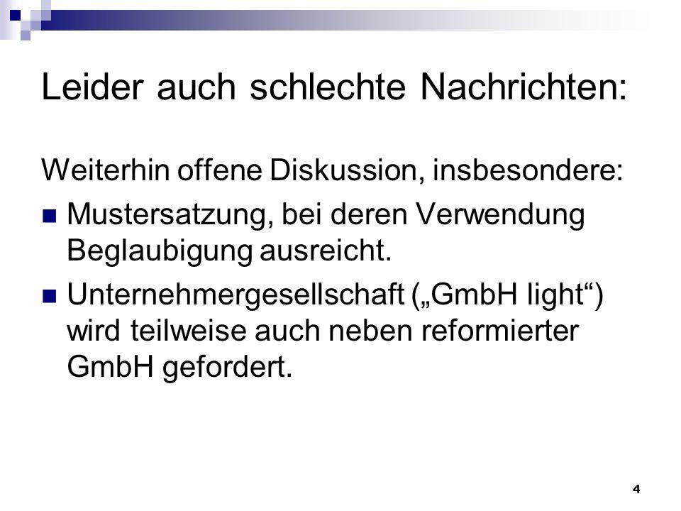 5 Die Reform des GmbH-Rechts Neuerungen außerhalb des MoMiG Gründe für eine umfassende Reform Änderungen durch das MoMiG im Überblick Notarrelevante Änderungen im Detail Ausblick auf den weiteren Gang der Gesetzgebung