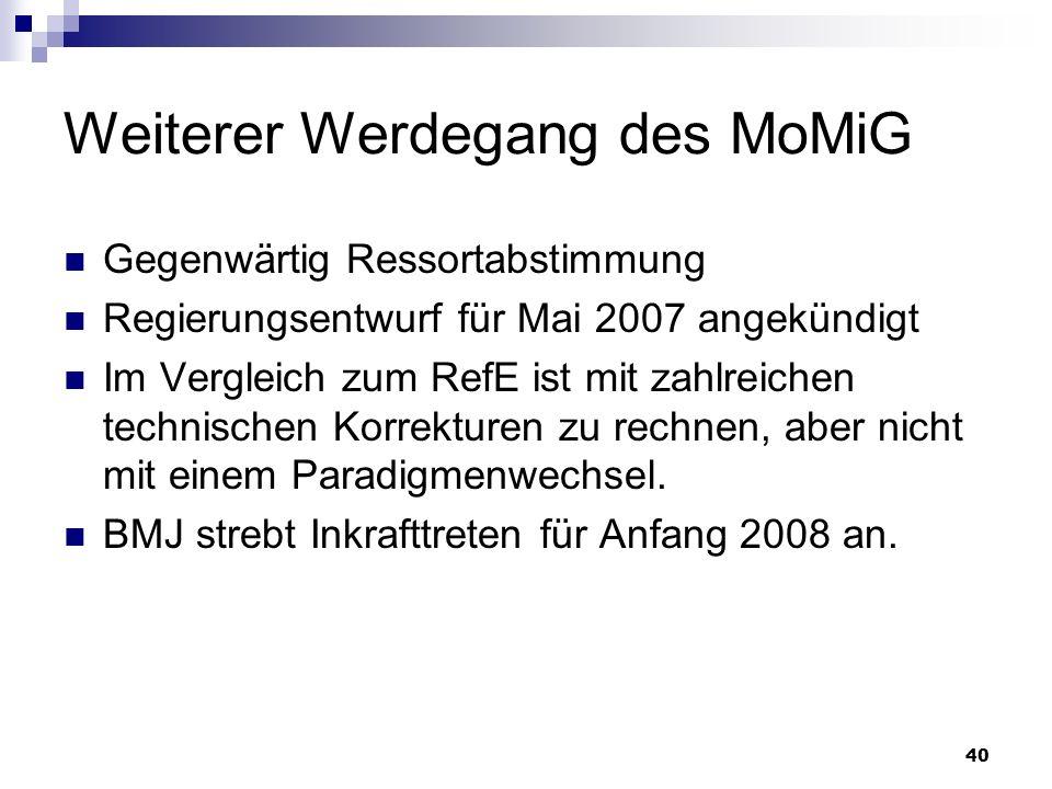 40 Weiterer Werdegang des MoMiG Gegenwärtig Ressortabstimmung Regierungsentwurf für Mai 2007 angekündigt Im Vergleich zum RefE ist mit zahlreichen tec